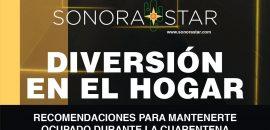 Diviértete en casa con las recomendaciones de Sonora Star